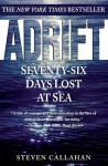 Adrift: Seventy Six Days Lost at Sea - Steven Callahan