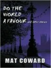 Do the World a Favour, and Other Stories - Mat Coward