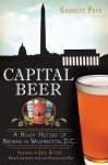 Capital Beer: A Heady History of Brewing in Washington, D.C. - Garrett Peck, Greg Kitsock