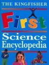 The Kingfisher First Science Encyclopedia - Anita Ganeri