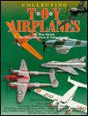 Collecting Toy Airplanes: An Identification and Value Guide - Ron Smith
