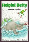 Helpful Betty Solves A Mystery (On My Own) - Michaela Morgan