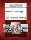 Defence of the Whigs - John Pendleton Kennedy