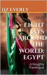 Eight Lays Around the World: Egypt: A Naughty Travelogue - Liz Everly