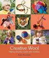 Creative Wool: Making Woollen Crafts with Children - Karin Neuschutz, Susan Beard
