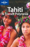 Lonely Planet Tahiti & French Polynesia - Lonely Planet, Hilary Rogers, Celeste Brash, Becca Blond