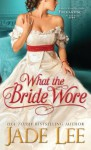 What the Bride Wore (Bridal Favors) - Jade Lee