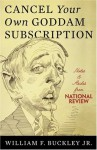 Cancel Your Own Goddam Subscription: Notes and Asides from National Review - William F. Buckley Jr.