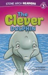 The Clever Dolphin (Stone Arch Readers - Level 3 (Quality))) - Cari Meister, Steve Harpster