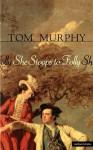 She Stoops To Folly - Tom Murphy