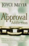 The Approval Addiction: Curing the Insecurities in Your Life - Joyce Meyer