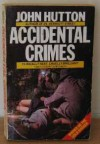 Accidental Crimes - John Hutton