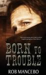 Born to Trouble - Rob Mancebo