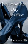 Just Another Day at the Office (Full Novel) - Hedonist Six