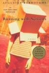Running with Scissors: A Memoir - Augusten Burroughs