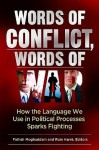Words of Conflict, Words of War: How the Language We Use in Political Processes Sparks Fighting - Fathali M. Moghaddam, Rom Harré