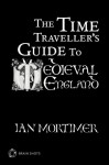 The Time Traveller's Guide to Medieval England Brain Shot (Abridged): A Handbook for Visitors to the Fourteenth Century - Ian Mortimer