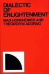 Dialectic of Enlightenment - Max Horkheimer, Theodor W. Adorno, John Cumming