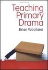 Teaching Primary Drama - Brian Woolland