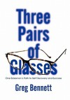 Three Pairs of Glasses: One Salesman's Path to Self Discovery and Success - Greg Bennett