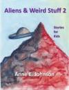 Aliens & Weird Stuff 2 - Anne E. Johnson