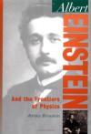 Albert Einstein: And the Frontiers of Physics - Jeremy Bernstein