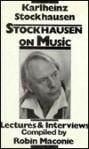 Stockhausen on Music: Lectures and Interviews - Karlheinz Stockhausen, Robin Maconie