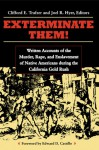 Exterminate Them: Written Accounts of the Murder, Rape, and Enslavement of Native Americans during the California Gold Rush - Clifford E. Trafzer, Clifford E. Trafzer
