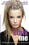 Stalk me - Jillian Dodd
