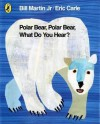 Polar Bear, Polar Bear, What Do You Hear?. by Bill Martin, JR - Bill Martin Jr.