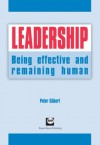 Leadership: Being Effective and Remaining Human - Peter Gilbert