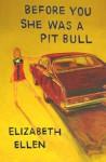 Before You She Was a Pit Bull - Elizabeth Ellen