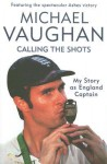 Calling the Shots: My Story as England Captain - Michael Vaughan