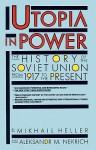 Utopia in Power: The History of the Soviet Union from 1917 to the Present - Mikhail Heller, Aleksandr M. Nekrič, Nadia May, Mikhail Heller