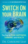 Switch On Your Brain: The Key to Peak Happiness, Thinking, and Health - Caroline Leaf