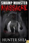 Swamp Monster Massacre - Hunter Shea