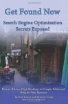 Get Found Now! Search Engine Optimization Secrets Exposed: Acheive High Rankings In Google, Yahoo and Bing for Your Website - Richard E Geasey, Shannon Evans, Carrie Tatum, Matthew Mikulsky, Mike Lewis