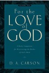 For the Love of God: A Daily Companion for Discovering the Riches of God's Word, Volume 1 - D.A. Carson