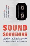 Sound Souvenirs: Audio Technologies, Memory and Cultural Practices - Karin Bijsterveld, José van Dijck