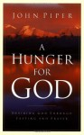 A Hunger for God: Desiring God through Fasting and Prayer - John Piper