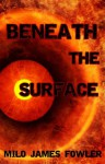 Beneath the Surface - Milo James Fowler