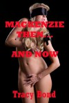 MACKENZIE THEN AND NOW (A BDSM Erotica Story) (Learning to Submit) - Tracy Bond