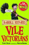 Horrible Histories: Vile Victorians - Terry Deary, Martin C. Brown