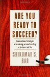 Are You Ready to Succeed? Unconventional Strategies to Achieving Personal Mastery in Business and Life - Srikumar S. Rao