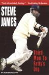 Third Man to Fatty's Leg: An Autobiography - Steve James