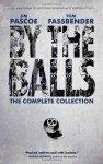 By the Balls: The Complete Collection - Jim Pascoe, Tom Fassbender