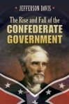 The Rise and Fall of the Confederate Government: Abridged Edition - Jefferson Davis