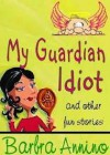My Guardian Idiot ~ fantasy tales for your funny bone - Barbra Annino