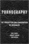 Pornography: The Production and Consumption of Inequality - Gail Dines, Bob Jensen