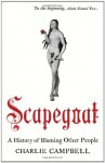 Scapegoat: A History of Blaming Other People - Charlie Campbell
